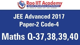 jee advanced 2017 solutions paper 2 code 4 maths q37 to q40 by rao iit academy