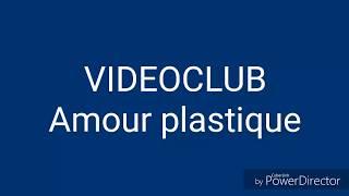 VIDEOCLUB - Amour plastique - Paroles