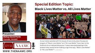 NAAMC Special Edition: Black Lives Matter vs  All Lives Matter