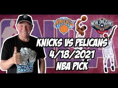 New York Knicks vs New Orleans Pelicans 4/18/21 Free NBA Pick and Prediction NBA Betting Tips