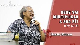 DEUS VAI MULTIPLICAR A SUA FÉ!  |  EDMÉIA WILLIAMS  |  07/06/2016