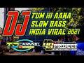 DJ INDIA TUM HI AANA SLOW BASS By 49 PROJECT  VIRAL TIKTOK 2021