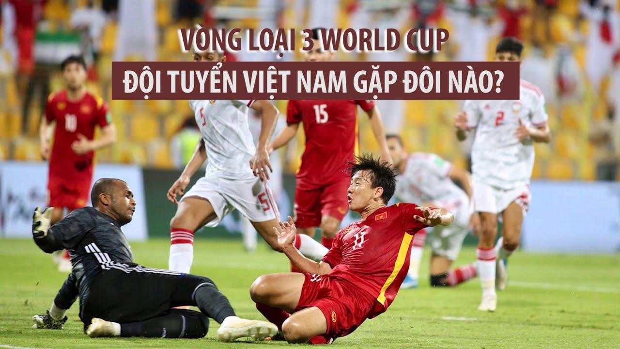 Vòng loại thứ 3 World Cup 2022: Đội tuyển Việt Nam gặp ai? Khi nào? Ở đâu?