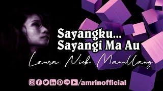 Sayang, Sayangi Ma Au | Laura Nick Manullang HD