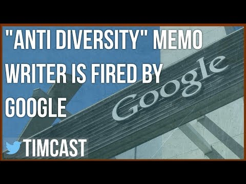 """ANTI DIVERSITY"" MEMO WRITER IS FIRED BY GOOGLE"