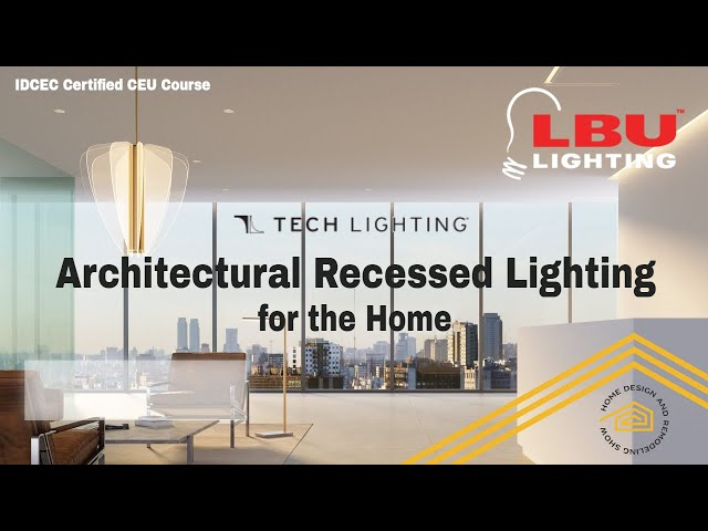 Interior Design CEU: Architectural Recessed Lighting for the Home by Tech Lighting and LBU