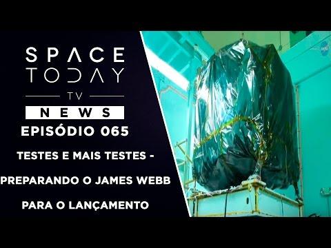 Testes e Mais Testes - Preparando o James Webb Para o Lançamento - Space Today TV News Ep.065