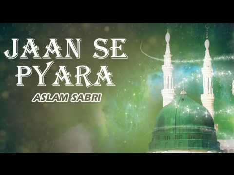 Jaan Se Pyara (Full Song) _ Haji Aslam Sabri || Islamic New Qawwali Song || Sonic Enterprise