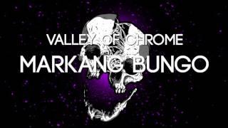 Valley of Chrome - Markang Bungo