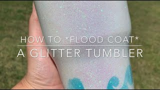 How to *FLOOD COAT* a glitter tumbler