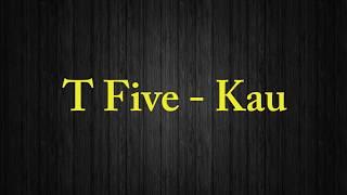 lirik Kau - T Five