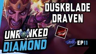 DUSKBLADE DRAVEN? - Unranked to Diamond Ep 11 (League of Legends)