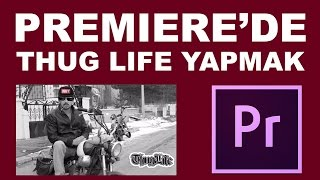 Thug Life Videosu Yapımı | Premiere Dersleri