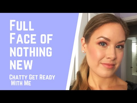 Full Face Of Nothing New   Chatty Get Ready With Me