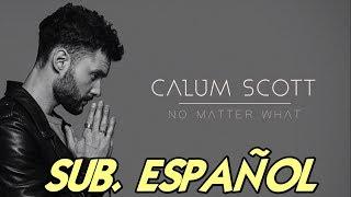 Calum Scott - No Matter What sub. español