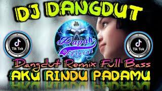 Download DJ DANGDUT 🎶 DJ AKU RINDU PADAMU FULL BASS TIKTOK TERBARU 2021