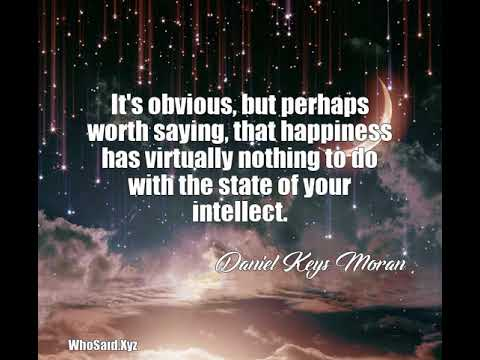 Daniel Keys Moran: It's obvious, but perhaps worth saying, that happi......