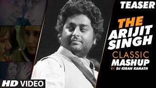 ARIJIT SINGH CLASSIC  MASHUP TEASER  | DJ Kiran Kamath | Arijit Singh Songs | Best Bollywood Mashups