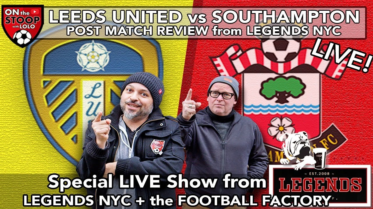 Leeds United vs Southampton POST MATCH LIVE! From LEGENDS NYC & the  Football Factory - YouTube