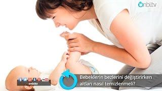 Bebeklerin bezleri değiştirilirken altları nasıl temizlenmeli? | onbi.tv