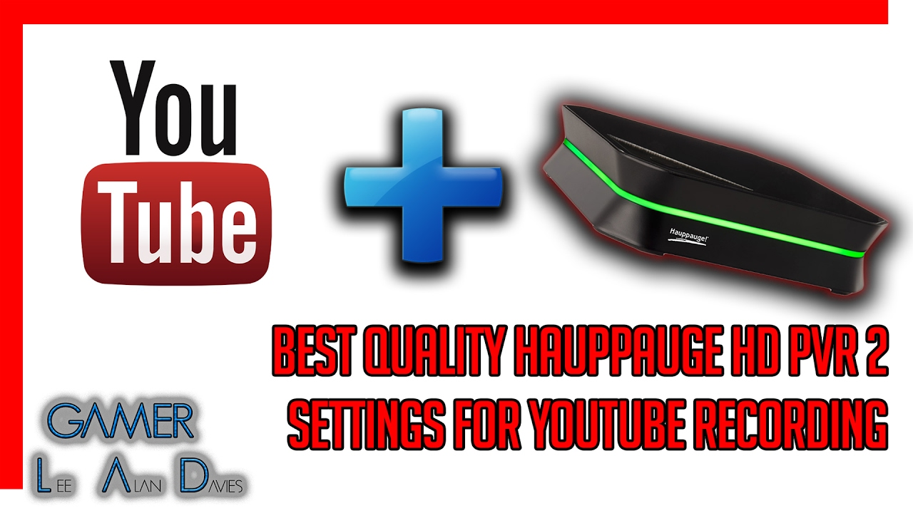 Hauppauge HD PVR 2, The Best Quality Settings For YouTube ...
