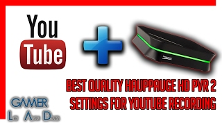 Hauppauge HD PVR 2, The Best Quality Settings For YouTube Recording