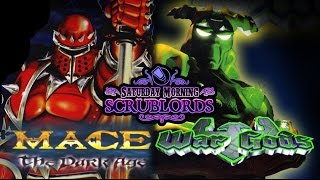 Saturday Morning Scrublords - War Gods / Mace: The Dark Age