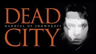 Video Handful of Snowdrops - Dead City (Official Video) download MP3, 3GP, MP4, WEBM, AVI, FLV Juli 2018