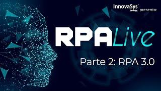 Webinar: RPA Live - Preguntas y RPA 3.0 - InnovaSys 10/09/2020