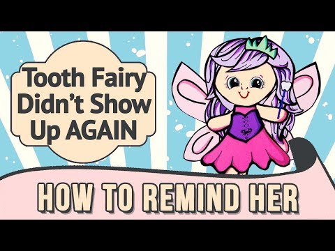 Your Tooth Fairy forgot to show up...again!