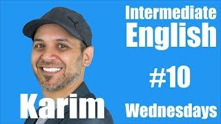 Intermediate English with Karim #10