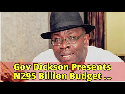 Gov Dickson Presents N295 Billion Budget Estimate For 2018