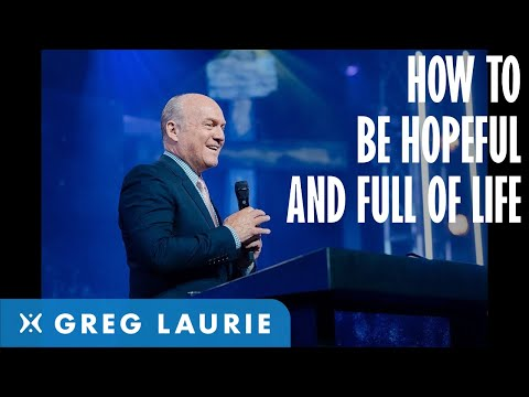 How to Have Hope in Life with Greg Laurie
