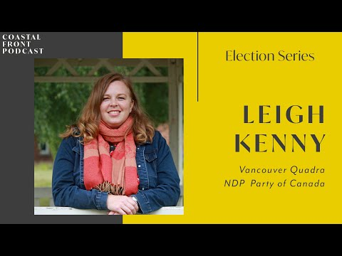 Election Series - NDP Candidate for Vancouver Quadra   Leigh Kenny
