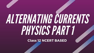 Alternating Currents Chapter 7 Physics 12TH Class Part 1