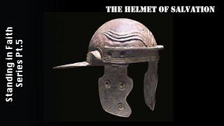 Standing in Faith Pt6 - Helmet of Salvation