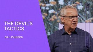 The Devil's Tactics - Bill Johnson (Full Sermon) | Bethel Church