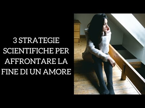 Come superare la fine di un amore: 3 strategie scientifiche