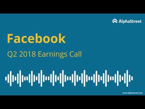 Facebook Earnings Call Q2 2018 FB