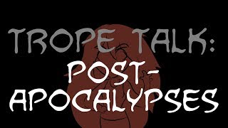 Trope Talk: Post Apocalypses