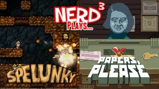 Nerd³ Plays...  Spelunky AND Papers, Please