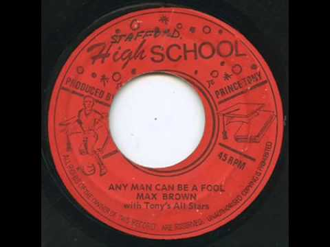 Max Brown  Any Man Can Be A Fool High School
