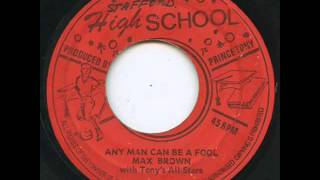 Max Brown - Any Man Can Be A Fool [High School]