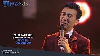 Скачать Botir Qodirov Yig Latur Ботир Кодиров Йиглатур Concert Version