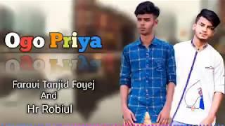 Ogo Priya - ft : Faravi Tanjid Foyej & Hr Robiul || Rnb Song 2019