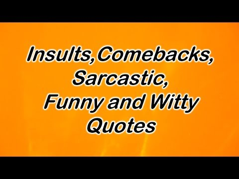 Insults, Comebacks, Sarcastic, Funny And Witty Quotes