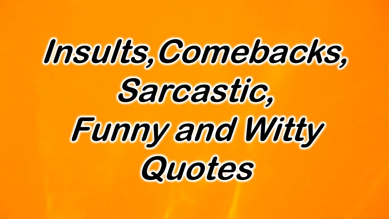 Witty Quotes   Insults Comebacks Sarcastic Funny And Witty Quotes Youtube