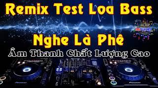 Liên Khúc Nhạc Sống Remix Test Loa Bass   Nghe Là Phê