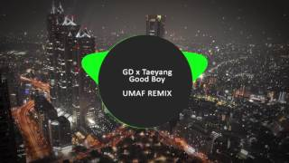 GD x Taeyang - Good Boy (UMAF Remix)
