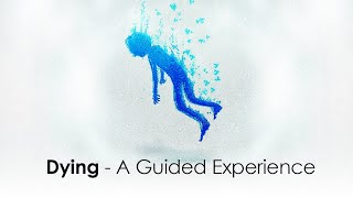 Dying - A Guided Experience